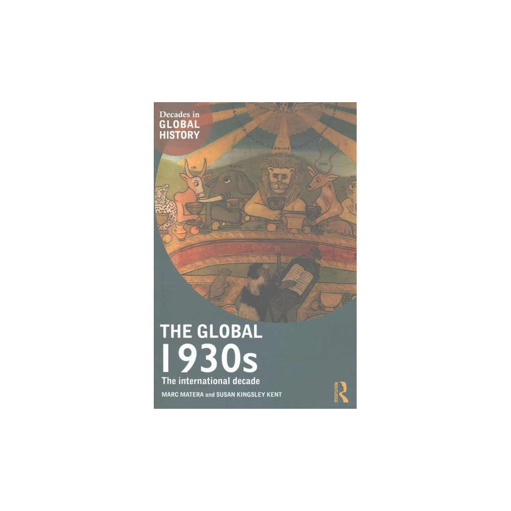 Global 1930s : The International Decade - by Marc Matera & Susan Kingsley Kent (Paperback)
