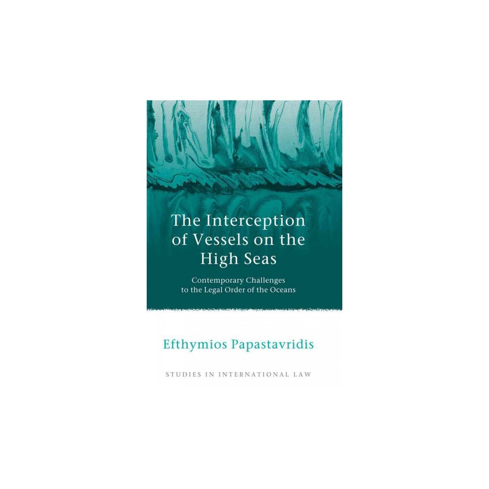 The Interception of Vessels on the High Seas ( Studies in International Law) (Reprint) (Paperback)