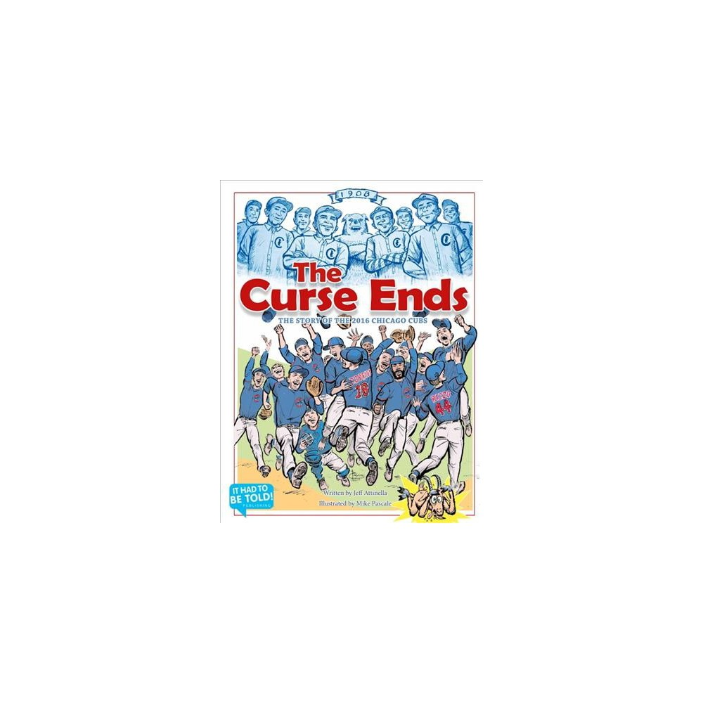 Curse Ends : The Story of the 2016 Chicago Cubs (Hardcover) (Jeff Attinella)