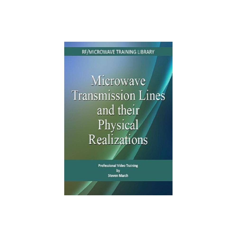 Microwave Transmission Lines and Their Physical Realizations - by Steven L March (Cd_rom)