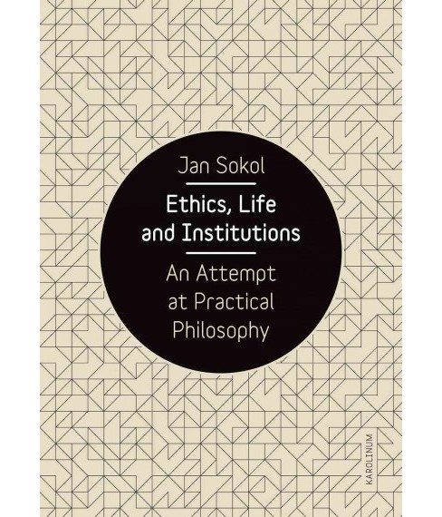 Ethics, Life and Institutions : An Attempt at Practical Philosophy (Paperback) (Jan Sokol) - image 1 of 1