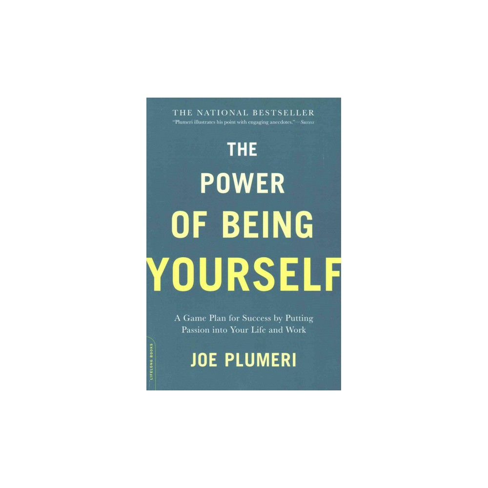 Power of Being Yourself : A Game Plan for Success - By Putting Passion into Your Life and Work