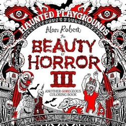 The Beauty of Horror 3: Haunted Playgrounds Coloring Book - by  Alan Robert (Paperback)