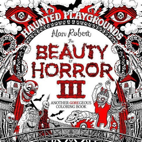 The Beauty of Horror 3: Haunted Playgrounds Coloring Book - by  Alan Robert (Paperback) - image 1 of 1