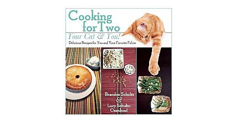 Cooking for Two? : Your Cat & You! Delicious Recipes for You and Your Favorite Feline (Hardcover) - image 1 of 1