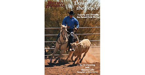 Down the Fence : Training and Showing the Reined Cow Horse (Paperback) (Al Dunning & Na Dean Lally) - image 1 of 1