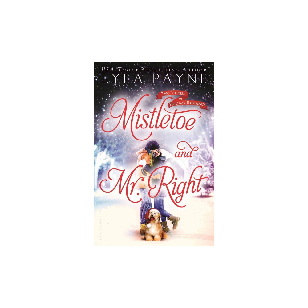 Mistletoe and Mr. Right : Two Stories of Holiday Romance (Reprint) (Paperback) (Lyla Payne)