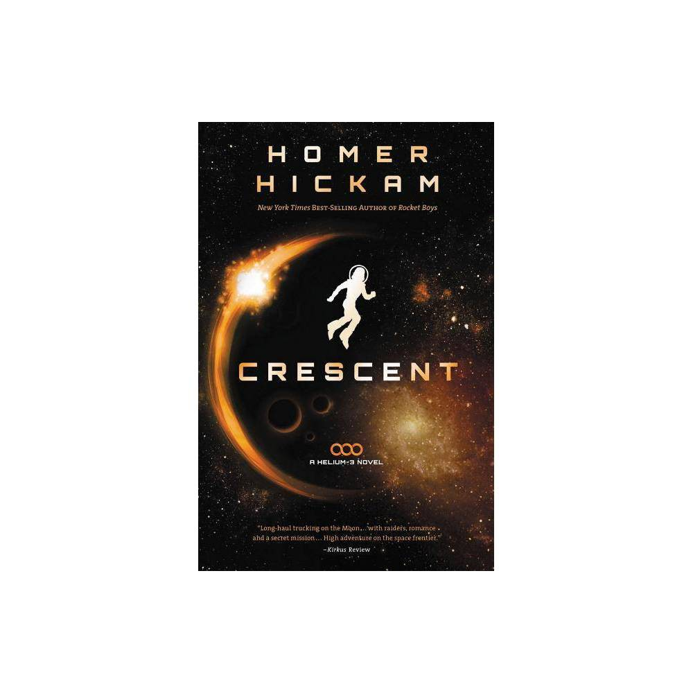 Crescent Helium 3 Paperback By Homer Hickam Paperback