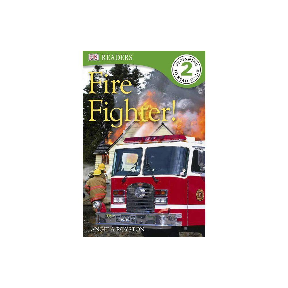 DK Readers L2: Fire Fighter! - (DK Readers: Level 2) by Angela Royston (Paperback)