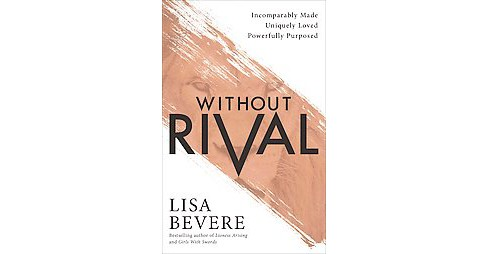 Without Rival : Embrace Your Identity and Purpose in an Age of Confusion and Comparison (Paperback) - image 1 of 1