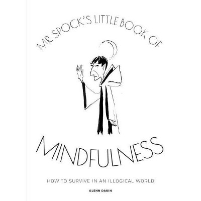 MR Spock's Little Book of Mindfulness - by  Glenn Dakin (Hardcover)