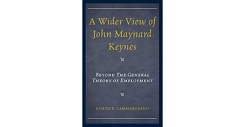 Wider View of John Maynard Keynes : Beyond the General Theory of Employment (Hardcover) (Joseph R. - image 1 of 1