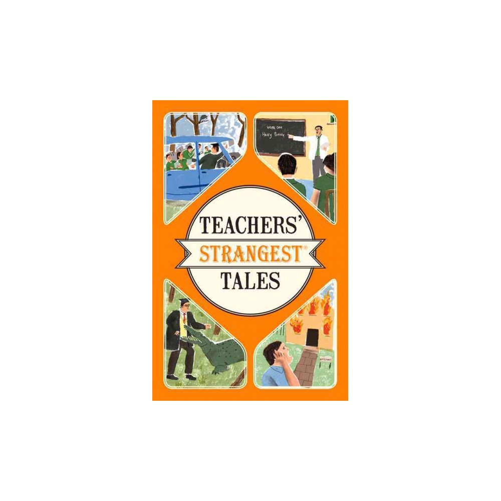 Teachers' Strangest Tales : Extraordinary but True Tales from a Thousand Years of Teaching (Paperback)