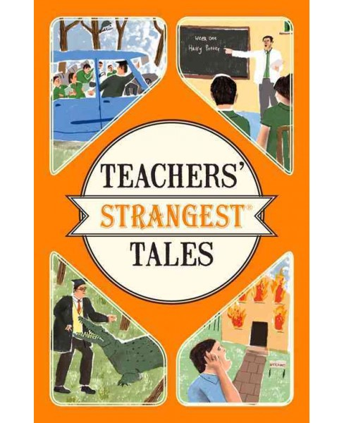 Teachers' Strangest Tales : Extraordinary but True Tales from a Thousand Years of Teaching (Paperback) - image 1 of 1
