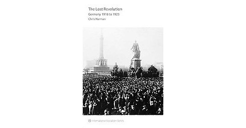 Lost Revolution : Germany 1918 to 1923 (Reissue) (Paperback) (Chris Harman) - image 1 of 1