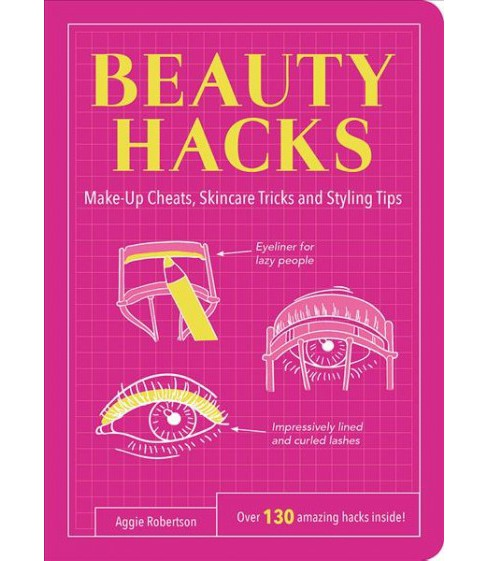 Beauty Hacks : Make-Up Cheats, Skincare Tricks and Styling Tips -  by Aggie Robertson (Paperback) - image 1 of 1