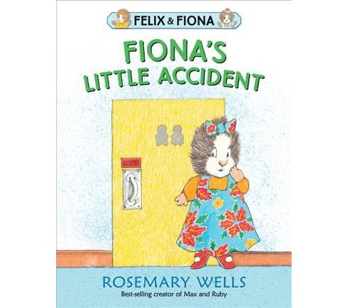 Fiona's Little Accident -  (Felix and Fiona) by Rosemary Wells (School And Library) - image 1 of 1