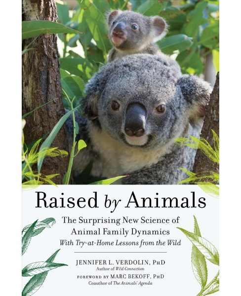 Raised by Animals : The Surprising New Science of Animal Family Dynamics (Paperback) (Jennifer L. - image 1 of 1