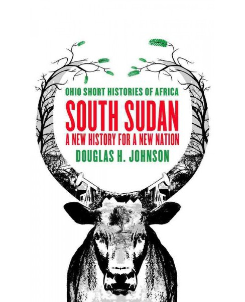 South Sudan : A New History for a New Nation (Paperback) (Douglas H. Johnson) - image 1 of 1