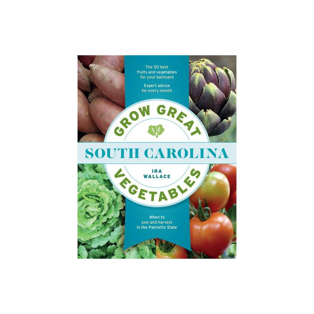 Grow Great Vegetables In South Carolina By Ira Wallace Paperback
