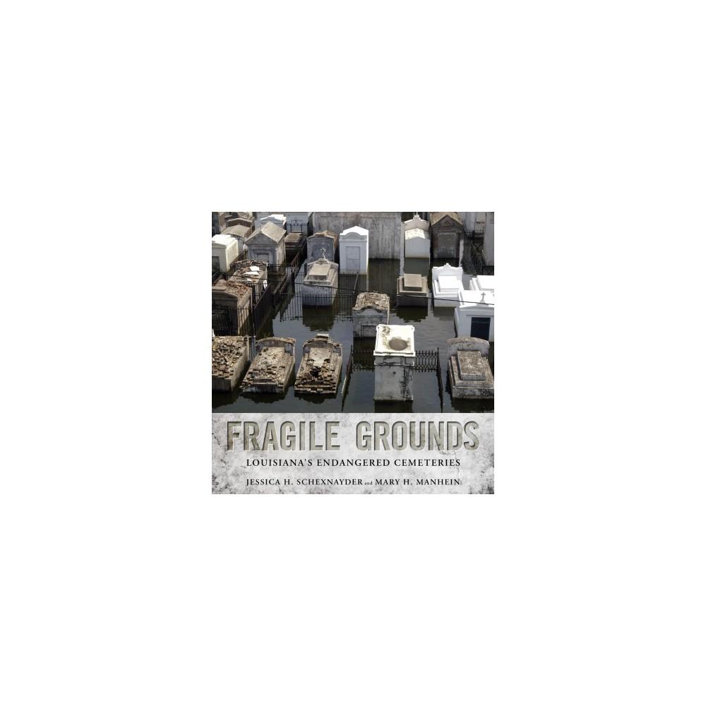 Fragile Grounds : Louisiana's Endangered Cemeteries - (Hardcover)