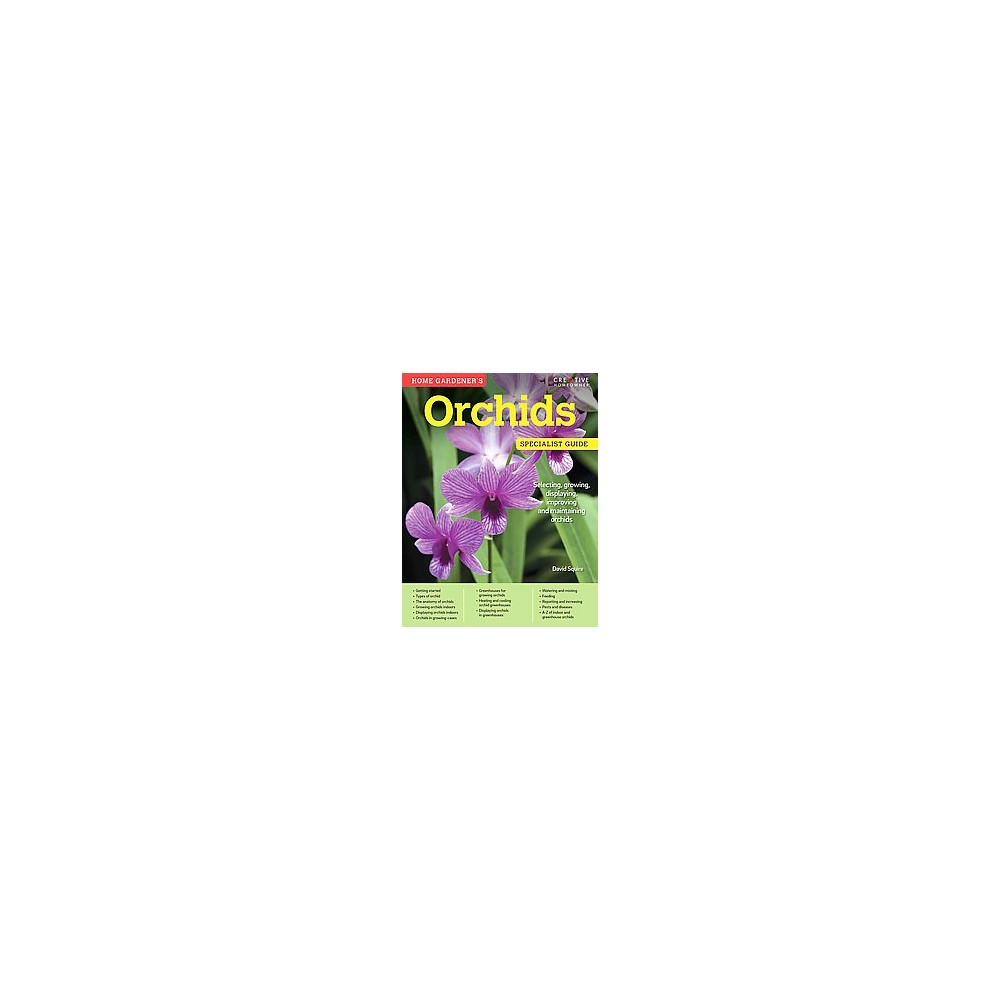 Home Gardener's Orchids : Selecting, Growing, Displaying, Improving and Maintaining Orchids (Paperback)