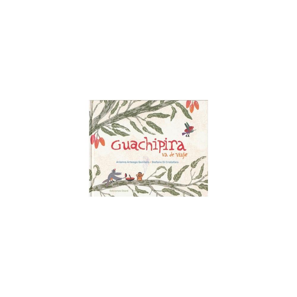 Guachipira va de viaje/ Guachipira Goes on a Trip - by Arianna Arteaga Quintero (Hardcover)