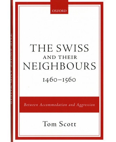 Swiss and Their Neighbours, 1460-1560 : Between Accommodation and Aggression -  by Tom Scott (Hardcover) - image 1 of 1