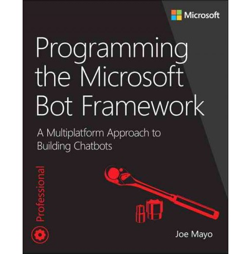 Programming the Microsoft Bot Framework : A Multiplatform Approach to Building Chatbots (Paperback) (Joe - image 1 of 1