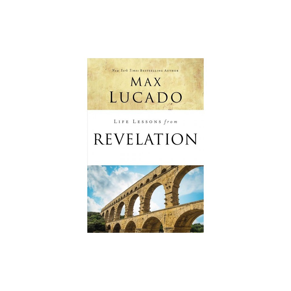 Life Lessons from Revelation : Final Curtain Call - by Max Lucado (Paperback)