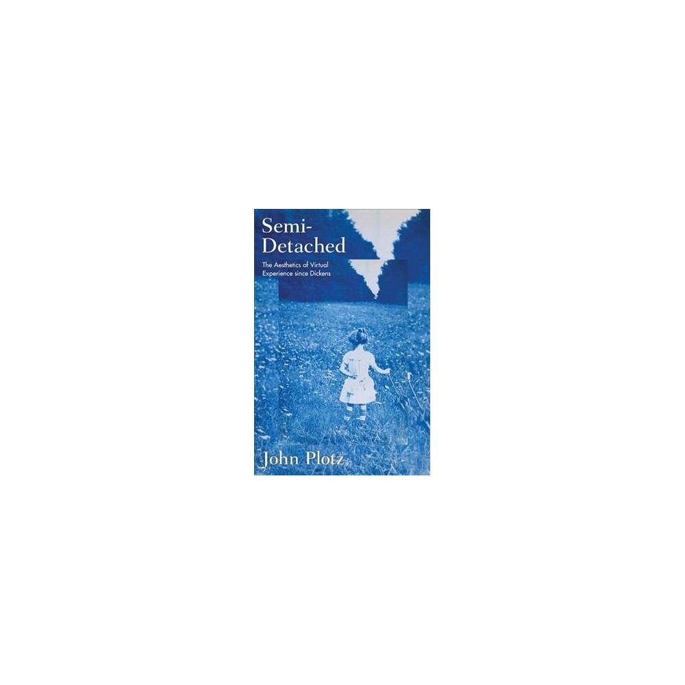 Semi-Detached : The Aesthetics of Virtual Experience Since Dickens - by John Plotz (Hardcover)