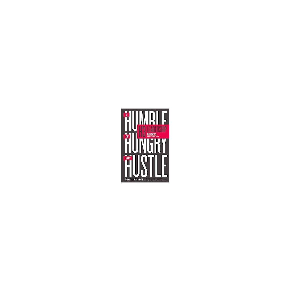 H3 Leadership : Be Humble - Stay Hungry - Always Hustle (Reprint) (Paperback) (Brad Lomenick)