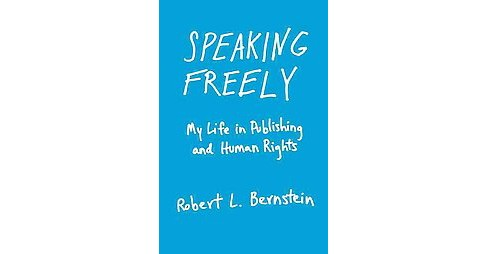 Speaking Freely : My Life in Publishing and Human Rights (Hardcover) (Robert L. Bernstein) - image 1 of 1