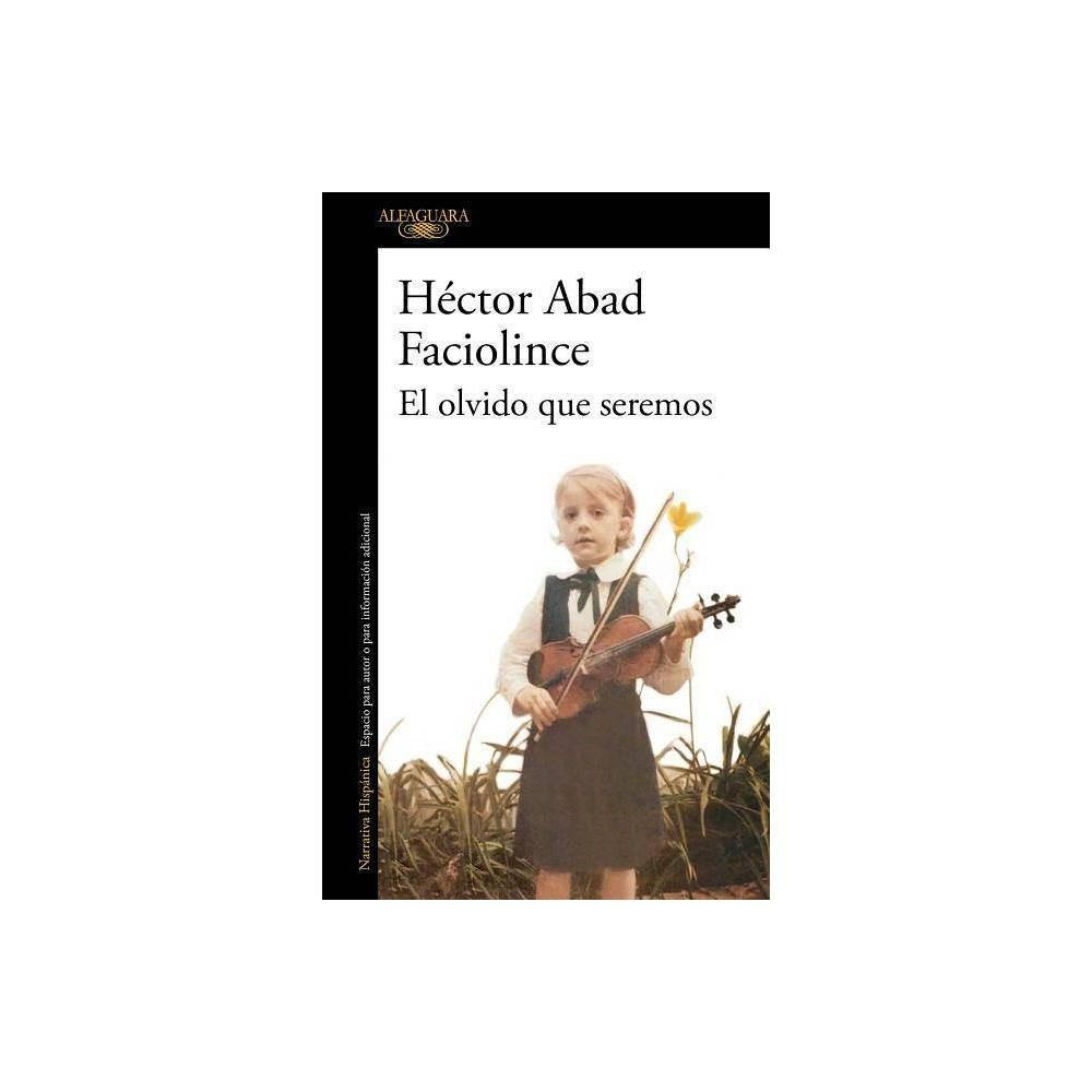 El Olvido Que Seremos - by Hector Abad Faciolince (Paperback)