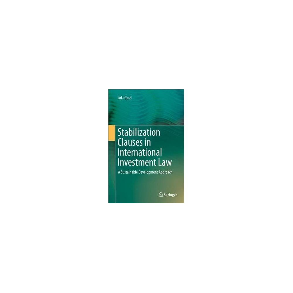 Stabilization Clauses in International Investment Law : A Sustainable Development Approach - (Hardcover)
