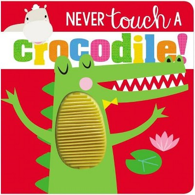Never Touch Never Touch a Crocodile - by Make Believe Ideas Ltd (Board Book)