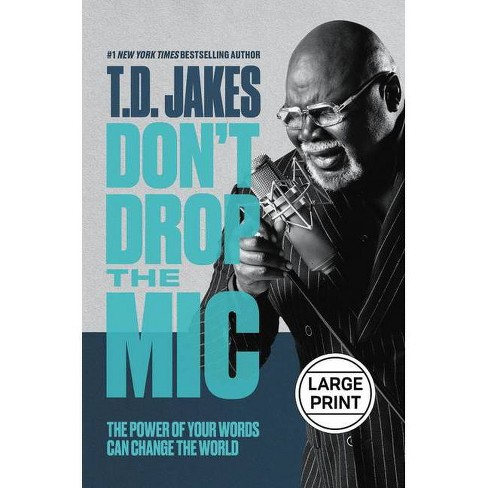 Don't Drop the MIC - Large Print by  T D Jakes (Hardcover) - image 1 of 1