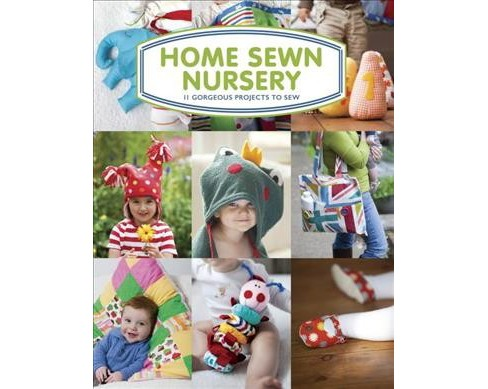 Home Sewn Nursery : 11 Gorgeous Projects to Sew -  by Tina Barrett (Paperback) - image 1 of 1