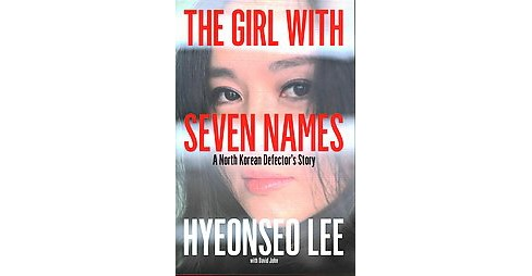 Girl With Seven Names : A North Korean Defector's Story (Hardcover) (Hyeonseo Lee) - image 1 of 1