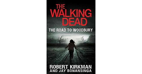 The Walking Dead: The Road to Woodbury (Hardcover) by Robert Kirkman & Jay Bonansinga - image 1 of 1