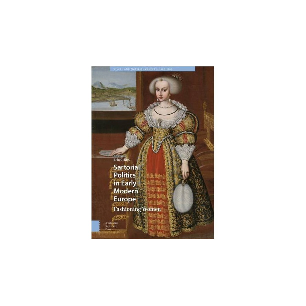 Sartorial Politics in Early Modern Europe : Fashioning Women - (Hardcover) For women at the early modern courts, clothing and jewellery were essential elements in their political arsenal, enabling them to signal their dynastic value, to promote loyalty to their marital court and to advance political agendas. This is the first collection of essays to examine how elite women in early modern Europe marshalled clothing and jewellery for political ends. With essays encompassing women who traversed courts in Denmark, Finland, England, France, Germany, Habsburg Austria, Poland-Lithuania, Italy, Spain and Portugal, the contributions cover a broad range of elite women from different courts and religious backgrounds as well as varying noble ranks.