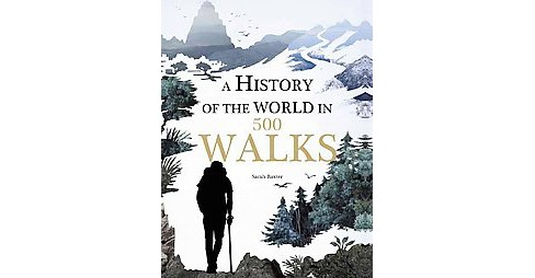 History of the World in 500 Walks (Hardcover) (Sarah Baxter) - image 1 of 1