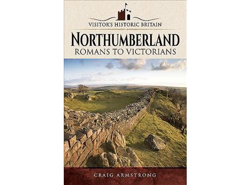 Northumberland : Romans to Victorians -  by Craig Armstrong (Paperback) - image 1 of 1