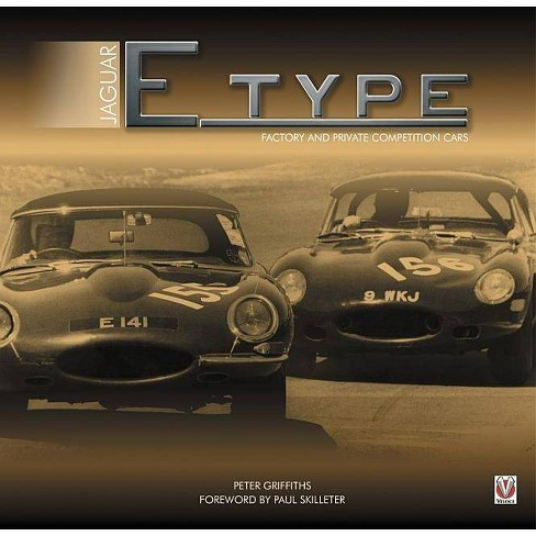 Jaguar E-Type Factory and Private Competition Cars - by  Peter Griffiths (Hardcover) - image 1 of 1