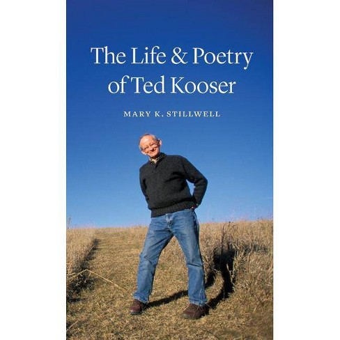 The Life & Poetry of Ted Kooser - by  Mary K Stillwell (Hardcover) - image 1 of 1