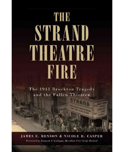 Strand Theatre Fire : The 1941 Brockton Tragedy and the Fallen Thirteen (Paperback) (James E. Benson & - image 1 of 1