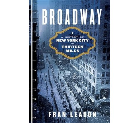 Broadway : A History of New York City in Thirteen Miles -  by Fran Leadon (Hardcover) - image 1 of 1