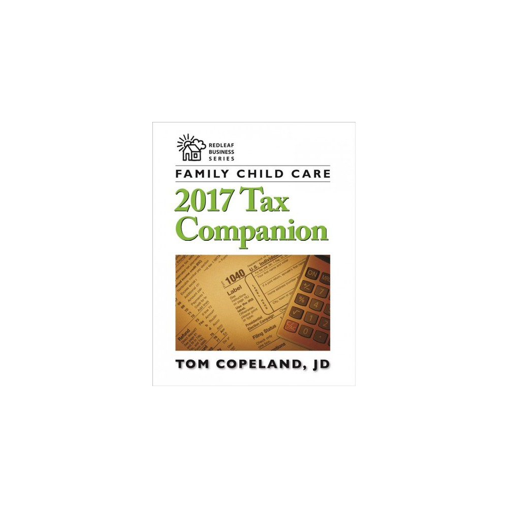 Family Child Care 2017 Tax Companion - (Redleaf Business) by Tom Copeland (Paperback)