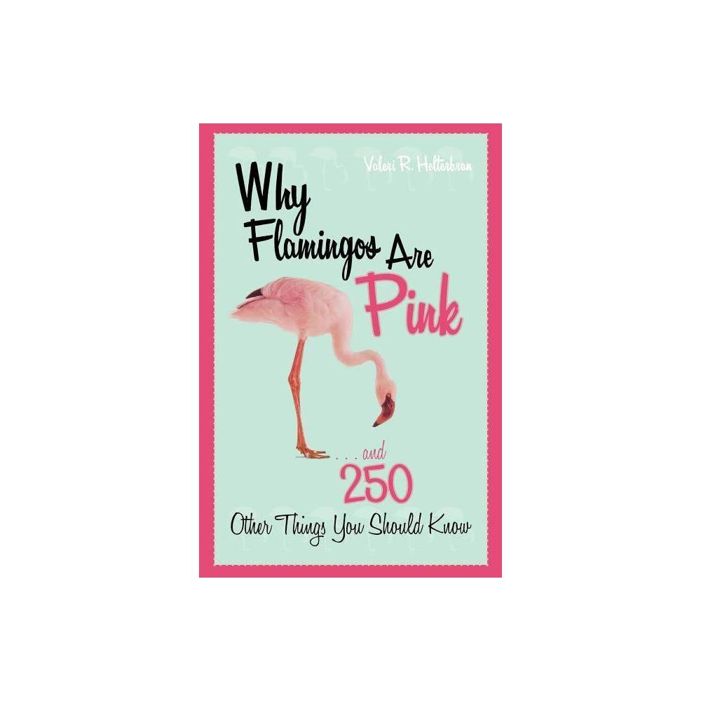 Why Flamingos Are Pink By Valeri R Helterbran Paperback