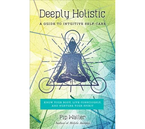 Deeply Holistic : A Guide to Intuitive Self-Care: Know Your Body, Live Consciously, and Nurture Your - image 1 of 1